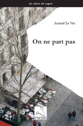 On ne part pas, Arnaud Le Vac, éditions du Cygne