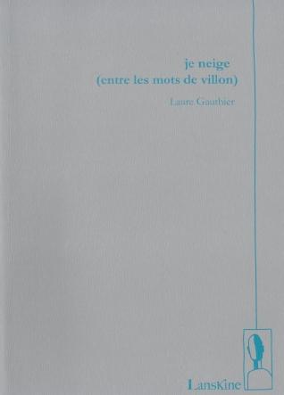 Je neige (entre les mots de villon) Laure Gauthier