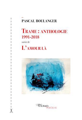 Trame anthologie 1991 2018 Pascal Boulanger