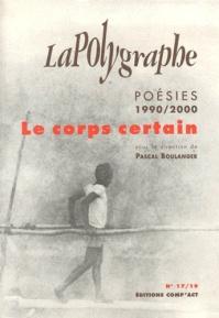 Poésies 1990/2000 Le corps certain revue La Polygraphe n°17/19et 19