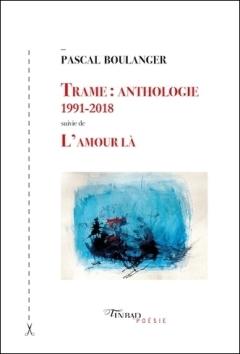 Trame Anthologie 1991 2018 suivie de L'amour là